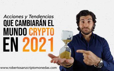 Se acerca la primera crisis criptográfica: 7 ACCIONES y 6 TENDENCIAS que cambiarán el mundo crypto en 2021
